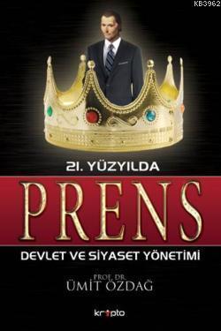 21. Yüzyılda Prens Devlet ve Siyaset Yönetimi Ümit Özdağ