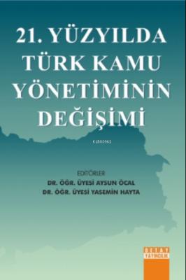21. Yüzyılda Türk Kamu Yönetiminin Değişimi Aysun Öcal Yasemin Hayta