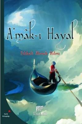 A'mâk-ı Hayal Şehbenderzâde Filibeli Ahmed Hilmi