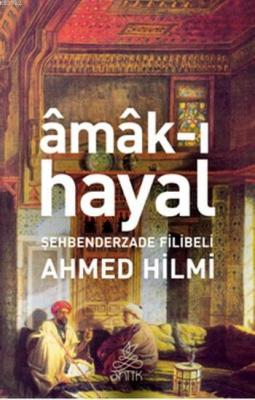Amak-ı Hayal Şehbenderzâde Filibeli Ahmed Hilmi