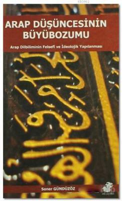 Arap Düşüncesinin Büyübozumu Soner Gündüzöz