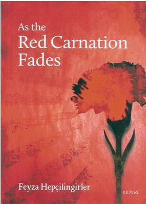 As the Red Carnation Fades Feyza Hepçilingirler