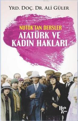 Atatürk ve Kadın Hakları - Nutuk'tan Dersler Ali Güler