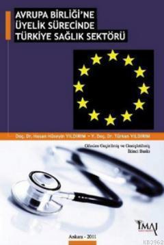 Avrupa Birliği'ne Üyelik Sürecinde Türkiye Sağlık Sektörü Hasan Hüseyi