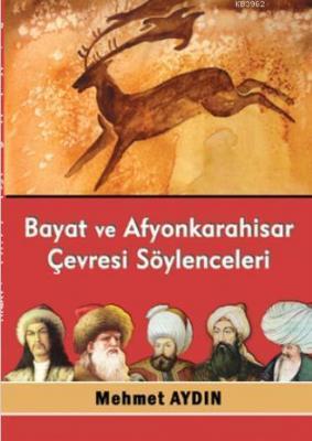 Bayat ve Afyonkarahisar Çevresi Söylenceleri Mehmet Aydın