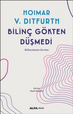 Bilinç Gökten Düşmedi Hoimar Von Ditfurth