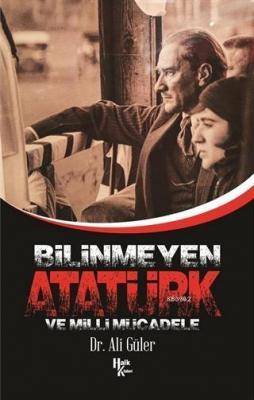 Bilinmeyen Atatürk ve Milli Mücadele Ali Güler