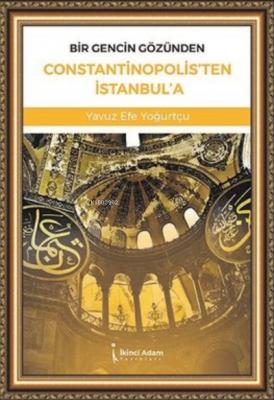 Bir Gencin Gözünden Constantinopolis'ten İstanbul'a Yavuz Efe Yoğurtçu