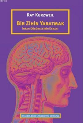 Bir Zihin Yaratmak: İnsan Düşüncesinin Esrarı Ray Kurzweil