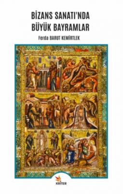 Bizans Sanatı'nda Büyük Bayramlar Ferda Barut Kemirtlek