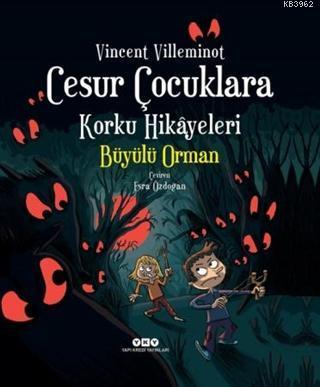 Cesur Çocuklara Korku Hikayeleri - Büyülü Orman Vincent Villeminot