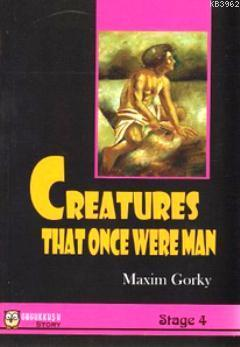 Creatures That Once Were Man Maksim Gorki