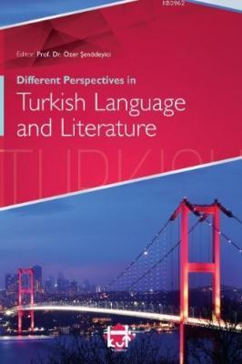 Different Perspectives in Turkish Language and Literature Özer Şenödey