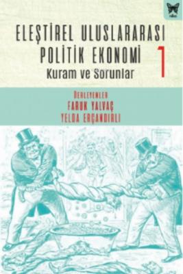 Eleştirel Uluslararası Politik Ekonomi - 1 Faruk Yalvaç Yelda Erçandır