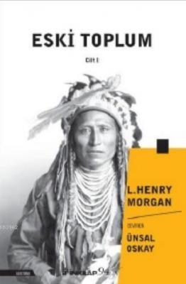 Eski Toplum Cilt 1 L. Henry Morgan