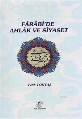 Farabi'de Ahlak ve Siyaset Fatih Toktaş