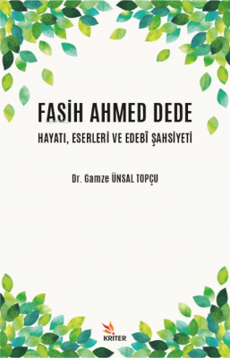 Fasih Ahmed Dede Hayatı, Eserleri ve Edebi Şahsiyeti Gamze Ünsal Topçu