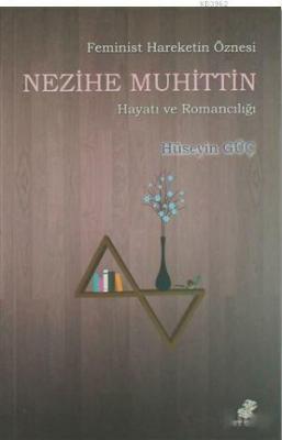 Feminist Hareketin Öznesi Nezihe Muhuttin Hayatı ve Romancılığı Hüseyi