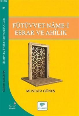 Fütüvvet-Name-i Esrar ve Ahilik Mustafa Güneş