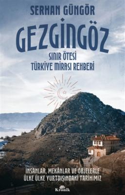 Gezgingöz - Sınır Ötesi Türkiye Mirası Rehberi Serhan Güngör