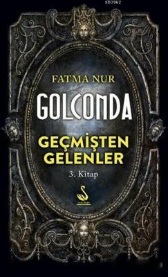 Golconda: Geçmişten Gelenler 3. Kitap Fatma Nur Çeboğlu
