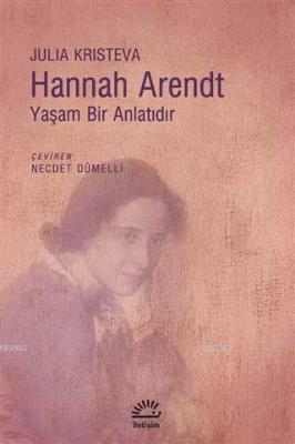 Hannah Arendt - Yaşam Bir Anlatıdır Julia Kristeva