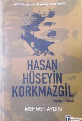 Hasan Hüseyin Korkmazgil - Yaşamı-Sanatı Mehmet Aydın