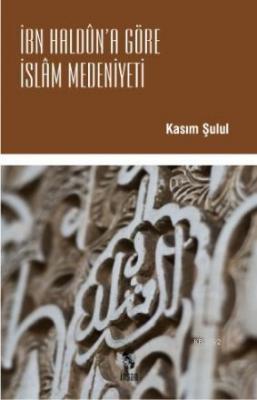 İbn Haldun'a Göre İslam Medeniyeti Kasım Şulul