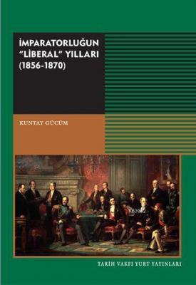 "İmparatorluğun ""Liberal"" Yıllar (1856-1870) Küntay Gücüm"
