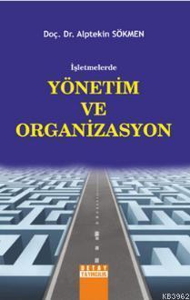 İşletmelerde Yönetim ve Organizasyon Alptekin Sökmen
