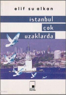 İstanbul Çok Uzaklarda Elif Su Alkan