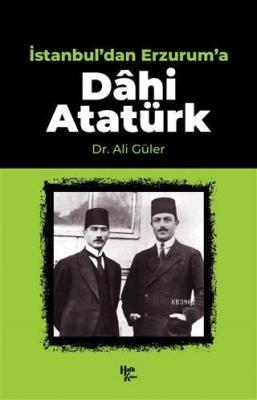 İstanbul'dan Erzurum'a Dahi Atatürk Ali Güler