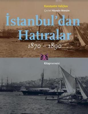 İstanbul'dan Hatıralar 1870-1890 Konstantin Veliçkov