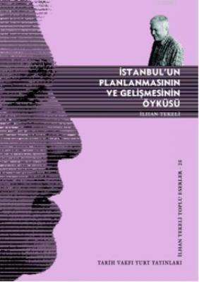 İstanbul'un Planlanmasının ve Gelişmesinin Öyküsü İlhan Tekeli