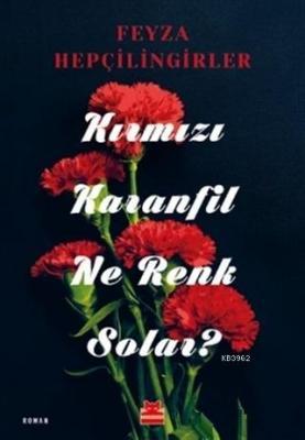 Kırmızı Karanfil Ne Renk Solar? Feyza Hepçilingirler