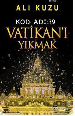 Kod Adı: 39 Vatikan'ı Yıkmak Ali Kuzu