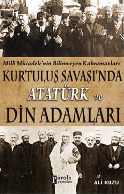 Kurtluş Savaşı'nda Atatürk ve Din Adamları Ali Kuzu