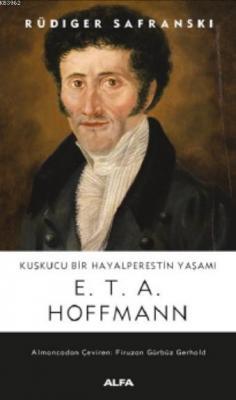 Kuşkucu Bir Hayalperesin Yaşamı E.T.A. Hoffmann