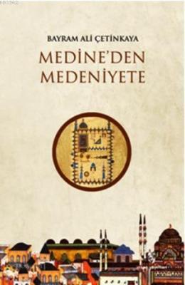 Medine'den Medeniyete Bayram Ali Çetinkaya