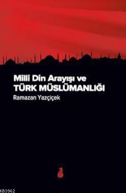 Milli Din Arayışı ve Türk Müslümanlığı Ramazan Yazçiçek
