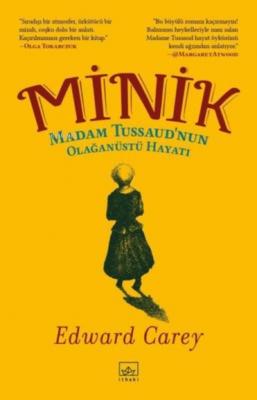 Minik - Madam Tussaud'nun Olağanüstü Hayatı Edward Carey