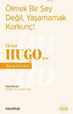 Ölmek Bir Şey Değil, Yaşamamak Korkunç! - Victor Hugo'dan Hayat Dersle
