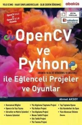 OpenCV ve Python ile Eğlenceli Projeler ve Oyunlar Ahmet Aksoy