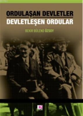 Ordulaşan Devletler Devletleşen Ordular Bekir Bülend Özsoy