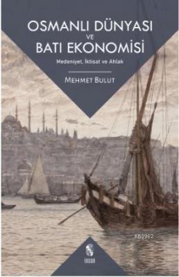Osmanlı Dünyası ve Batı Ekonomisi Mehmet Bulut