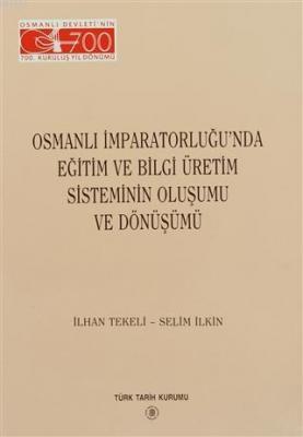 Osmanlı İmparatorluğu'nda Eğitim ve Bilgi Üretim Sisteminin Oluşumu ve