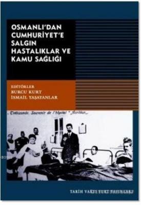 Osmanlı'dan Cumhuriyet'e Salgın Hastalıklar ve Kamu Sağlığı Burcu Kurt
