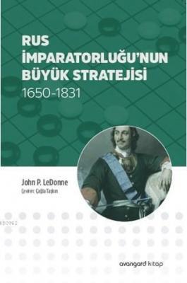 Rus İmparatorluğu'nun Büyük Stratejisi John P. LeDonne