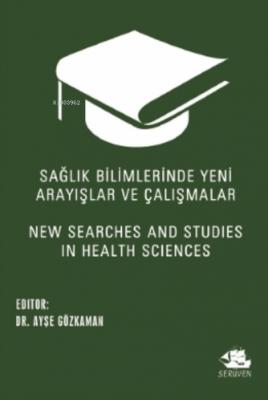 Sağlık Bilimlerinde Yeni Arayışlar ve Çalışmalar Ayşe Gözkaman