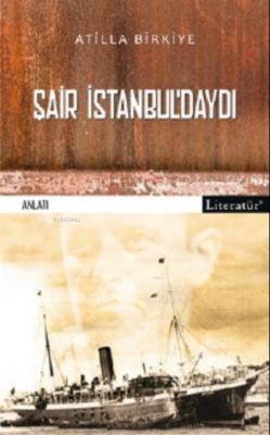 Şair Istanbul'daydı! Atilla Birkiye